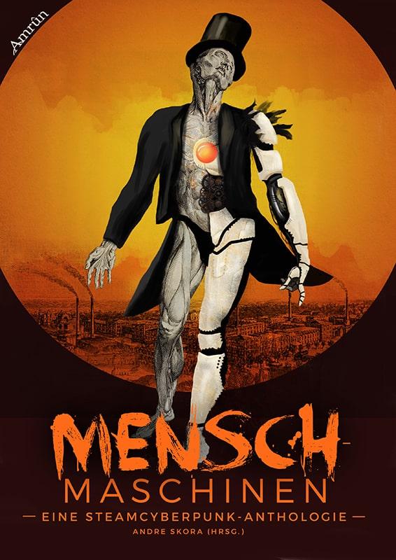 Menschmaschinen - Eine Steamcyberpunk Anthologie 1